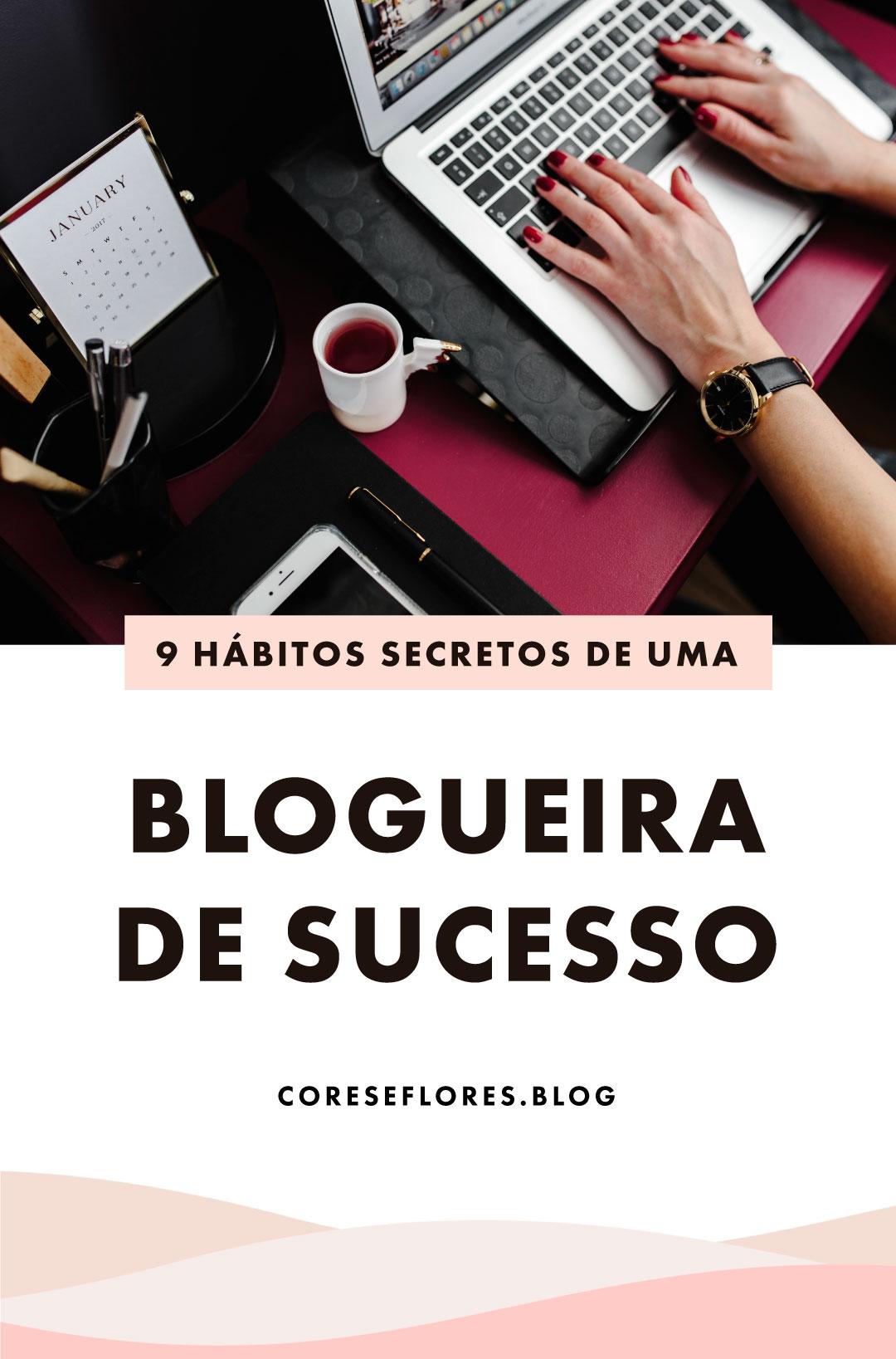 Dicas para blogueiras iniciantes: os 9 hábitos secretos das blogueiras de sucesso